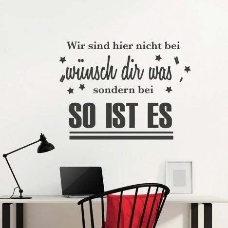 Wandtattoo Spruch - Wir sind hier nicht bei wünsch dir was ...