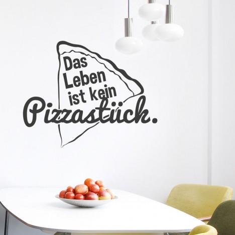 Wandtattoo Spruch - Das Leben ist kein Pizzastück