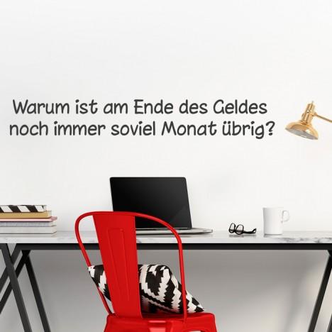 Wandtattoo Spruch - Warum ist am Ende des Geldes ...
