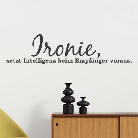 Wandtattoo Spruch - Ironie setzt Intelligenz beim Empfänger voraus