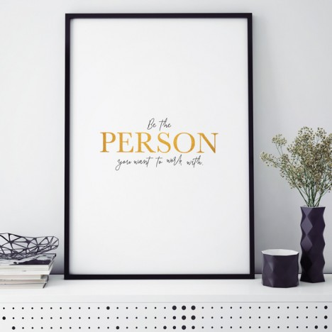 Poster Be the Person you want to work with.