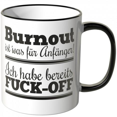 tasse burnout ist was für anänger ich habe bereits fuck off