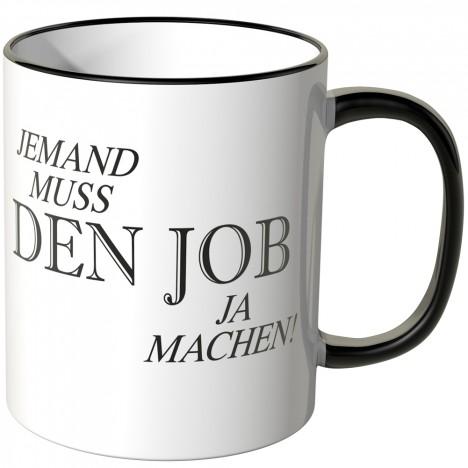 Jemand muss den Job ja machen Tasse