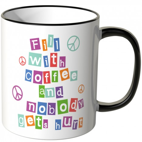 JUNIWORDS Tasse Fill with coffee and nobody gehts hurt