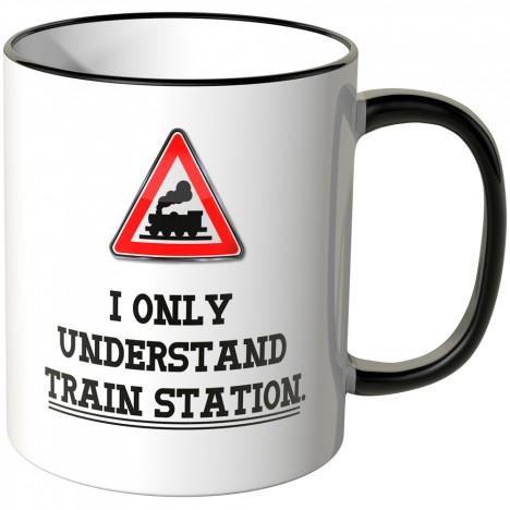JUNIWORDS Tasse I only understand Train Station.