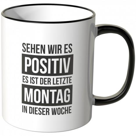 JUNIWORDS Tasse Sehen wir es positiv, es ist der letzte Montag in dieser Woche