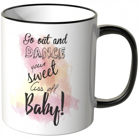 JUNIWORDS Tasse Go out and dance your sweet ass off Baby!
