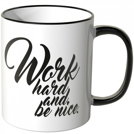 JUNIWORDS Tasse Work hard and be nice.