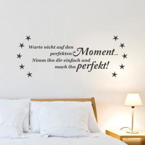 Wandtattoo Spruch - Warte nicht auf den perfekten Moment ...