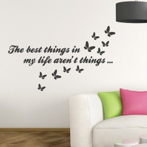 Wandtattoo Spruch - The best things in my life aren't things