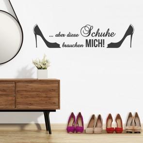 Wandtattoo Spruch - Aber diese Schuhe brauchen mich