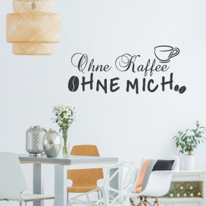 Wandtattoo Spruch - Ohne Kaffee ohne mich