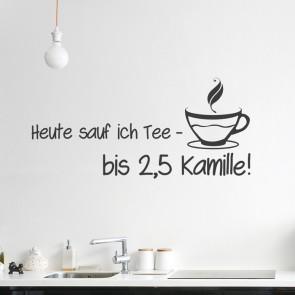 Wandtattoo Spruch - Heut sauf ich Tee - bis 2,5 Kamille!