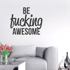 Wandtattoo Spruch - Be fucking awesome