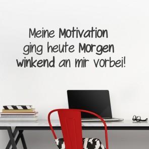 Wandtattoo Spruch - Meine Motivation ging heute Morgen winkend ...