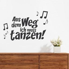 Wandtattoo Spruch - Aus dem Weg ich muss tanzen