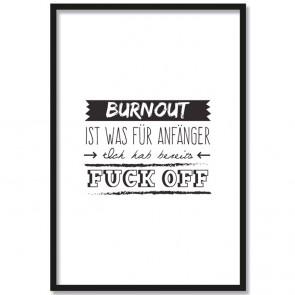 burnout ist was für anfänger ich habe bereits fuck off poster