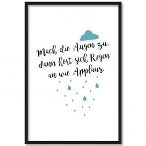 Poster Mach die Augen zu, dann hört sich Regen an wie Applaus.