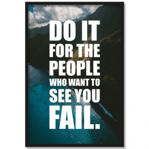Poster Do it for the people who want so see you fail.