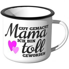 Emaille Tasse Gut gemacht Mama, ich bin toll geworden