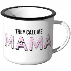 Emaille Tasse They call me Mama