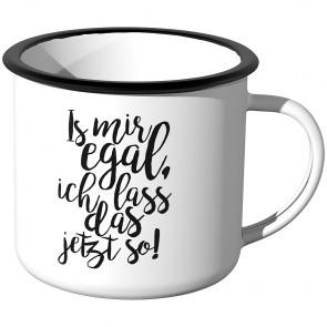 Emaille Tasse Is mir egal, ich lass das jetzt so Motiv -1
