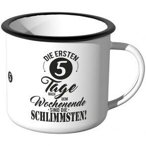 Emaille Tasse Die ersten 5 Tage nach dem Wochenende sind die schlimmsten - Motiv 1