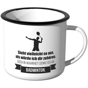 Emaille Tasse Sieht vielleicht so aus als würde ich dir zuhören - Badminton