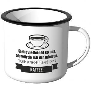 Emaille Tasse Sieht vielleicht so aus als würde ich dir zuhören - Kaffee