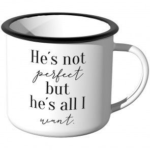 Emaille Tasse he is not perfect, but he's all i want
