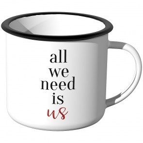 Emaille Tasse all we need is us