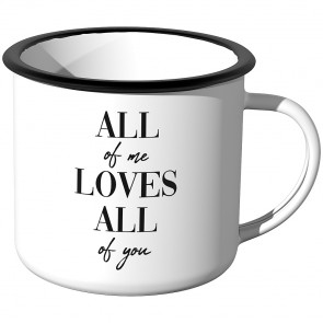 Emaille Tasse all of me loves all of you