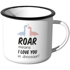 Emaille Tasse Roar means i love you in dinosaur!