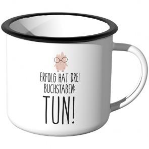 Emaille Tasse Erfolg hat drei Buchstaben: - Tun!