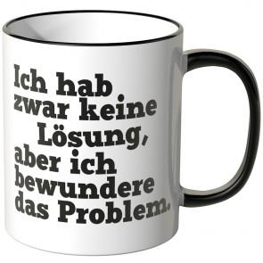 JUNIWORDS Tasse Ich hab zwar keine Lösung, aber ich bewundere das Problem