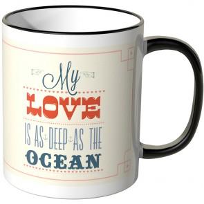 My love is as deep as the ocean tasse