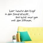 Wer heute den Kopf in den Sand steckt Spruch Wandtattoo
