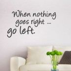 Wandtatto Spruch - When nothing goes right ...