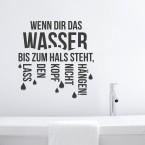 Wandtattoo Spruch - Wenn Dir das Wasser bis zum Hals steht ...