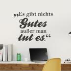 Wandtattoo Spruch - Es gibt nichts Gutes außer man tut es
