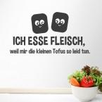Wandtattoo Spruch - Ich esse Fleisch weil mir die kleinen Tofus so leid tun