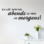 Wandtattoo Spruch - Ich wär gern abends so müde wie morgens