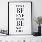 Poster Don't be eyecandy be soulfood