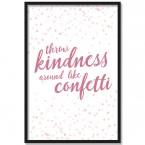 Poster Throw kindness around like confetti, mit Rahmen