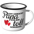 Emaille Tasse Gut gemacht Papa, ich bin toll geworden