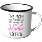 Emaille Tasse Niemand kann eine Mama ersetzen
