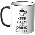 keep calm and drink coffee tasse