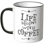 life begins with coffee tasse