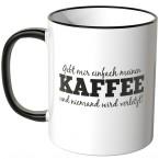 JUNIWORDS Tasse Gebt mir einfach meinen Kaffee und niemand wird verletzt!