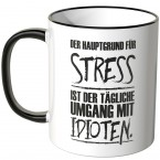 JUNIWORDS Tasse Der Hauptgrund für Stress ist der tägliche Umgang mit Idioten.